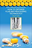 How to Optimize Fluid Bed Processing Technology: Part of the Expertise in Pharmaceutical Process Technology Series