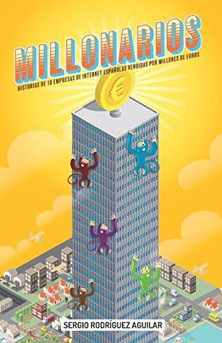 Millonarios: Historias de 10 empresas de internet españolas vendidas por millones de euros