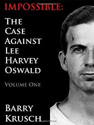 Impossible: The Case Against Lee Harvey Oswald (Volume One) by Barry Krusch (2012-06-22)