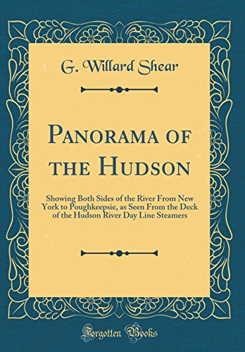 Panorama of the Hudson: Showing Both Sides of the River From New York to Poughkeepsie, as Seen From the Deck of the Hudson River Day Line Steamers (Classic Reprint)