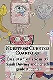 Nuestros Cuentos Cuarto 37: Our Stories Room 37: Volume 1