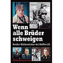 Wenn alle Brüder schweigen: Großer Bildband über die Waffen-SS