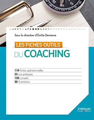 Les fiches outils du coaching: 110 fiches oprationnelles - 35 cas pratiques - 120 conseils - 20 illustrations