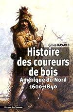 Histoire des coureurs de bois - Amérique du Nord (1600-1840) de Gilles Havard