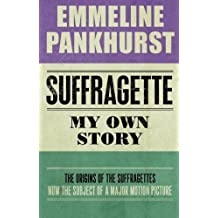 Suffragette: My Own Story by Emmeline Pankhurst (2015-04-01)