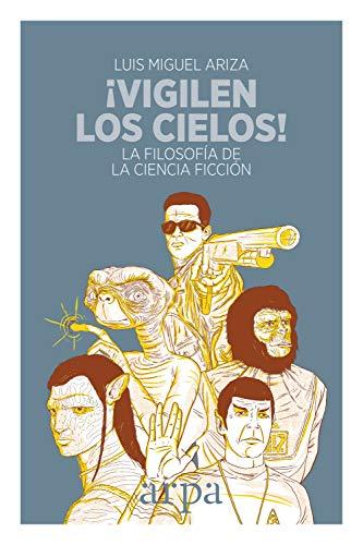 ¡Vigilen los cielos!: La filosofía de la ciencia ficción por Luis Miguel Ariza
