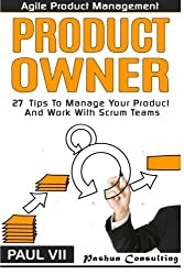 Agile Product Management: Product Owner: 27 Tips To Manage Your Product And Work (scrum, scrum master, agile development, agile software development) by Paul Vii (2016-06-06)
