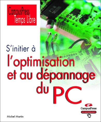 S'initier à la maintenance et au dépannage du PC par Michel Martin
