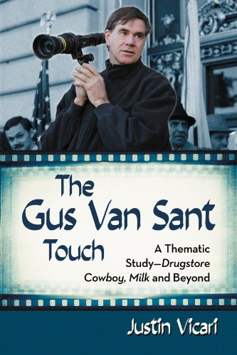The Gus Van Sant Touch: A Thematic Study—Drugstore Cowboy, Milk and Beyond