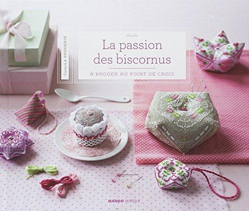 La passion des biscornus : A broder au point de croix: Written by Aurelle, 2013 Edition, Publisher: Mango Pratique [Hardcover]
