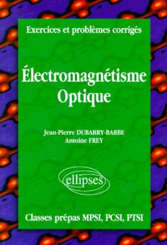 Exercices et problèmes corrigés MPSI-PCSI-PTSI, volume 4 : Électromagnétisme - Optique