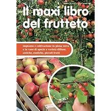 Il maxi libro del frutteto. Coltivazione in piena terra e in vaso