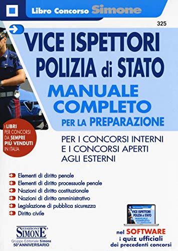 Vice ispettori polizia di Stato. Manuale completo per la preparazione per i concorsi interni e i concorsi aperti agli esterni. Con software di simulazione
