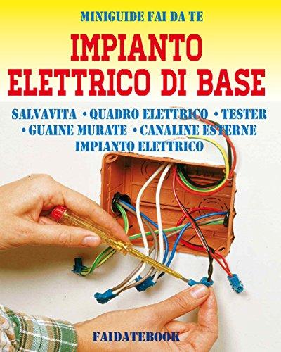 Impianto elettrico di base: Salvavita - Quadro elettrico - Tester - Guaine murate - Canaline esterne - Impianto elettrico (Italian Edition) por Valerio Poggi