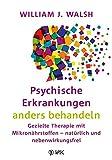 Psychische Erkrankungen anders behandeln: Gezielte Therapie mit Mikronährstoffen - natürlich und nebenwirkungsfrei