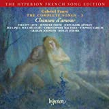 Gabriel Fauré The Complete Songs 3 - Chanson D'amour