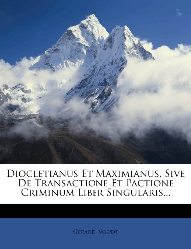 Diocletianus Et Maximianus, Sive De Transactione Et Pactione Criminum Liber Singularis...
