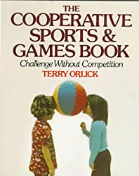 The Cooperative Sports and Games Book: Challenge without Competition