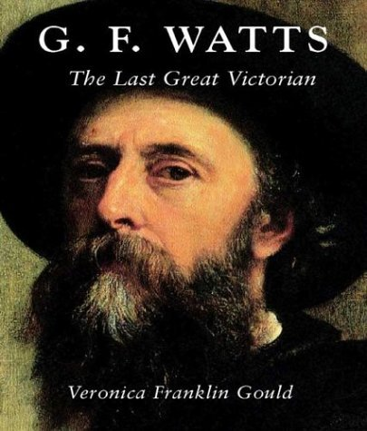 G. F. Watts: The Last Great Victorian (Studies in British Art) by Veronica Franklin Gould (2004-12-11)