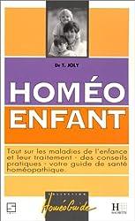 HOMEO ENFANT. Tout sur les maladies de l'enfance et leur traitement, des conseils pratiques, votre guide de santé homéopathique