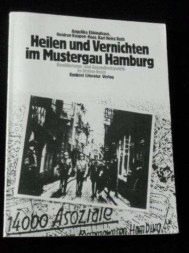 Heilen und Vernichten im Mustergau Hamburg. Bevölkerungs- und Gesundheitspolitik im Dritten Reich