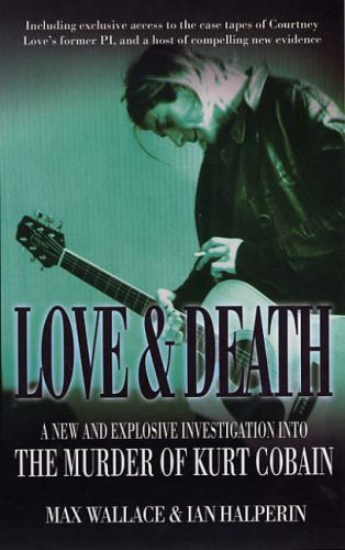 Love and Death: A New and Explosive Investigation into the Murder of Kurt Cobain