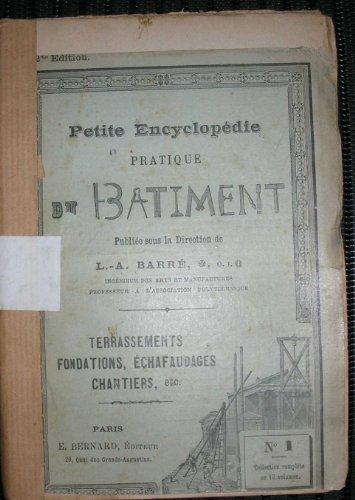 Petite Encyclopédie pratique du bâtiment, 1, terrassements, fondations, échaffaudages chantiers etc par Louis-Auguste Barré