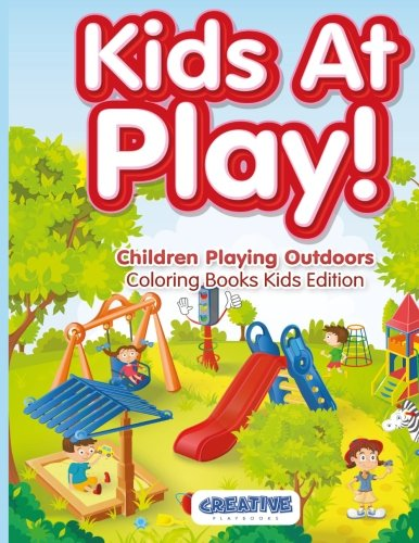 Kids At Play! Children Playing Outdoors Coloring Books Kids Edition (Disney Poster Art)