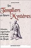 Les Templiers et leurs mystères - Histoire, organisation et héritage de l'Ordre du Temple