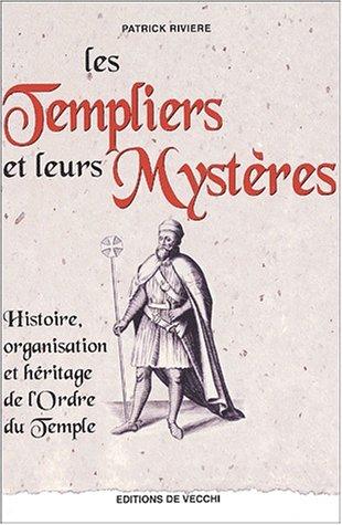 Les Templiers et leurs mystères : Histoire, organisation et héritage de l'Ordre du Temple