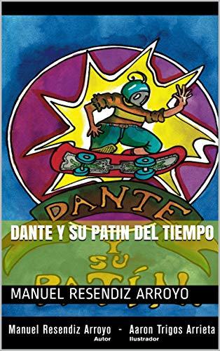 Dante y su patin del tiempo por Manuel Resendiz Arroyo
