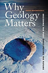Why Geology Matters: Decoding the Past, Anticipating the Future by Doug Macdougall (2012-06-12)