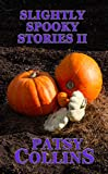 Slightly Spooky Stories II by Patsy Collins