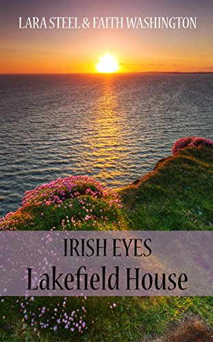 Irish Eyes - Lakefield House von [Steel, Lara, Washington, Faith]