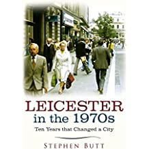 Leicester in the 1970s: Ten Years that Changed a City