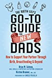 The Birth Guy's Go-To Guide for New Dads: How to Support Your Partner Through Birth, Breastfeeding, and Beyond