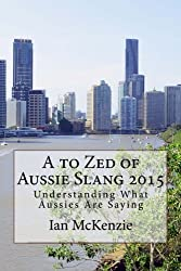 A to Zed of Aussie Slang 2015: Understanding What Aussies Are Saying