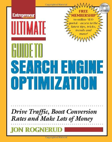 Ultimate Guide to Search Engine Optimization: Drive Traffic, Boost Conversion Rates and Make Lots of Money (Entrepreneur Magazine\'s Ultimate Guides)