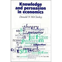 Knowledge and Persuasion in Economics by Deirdre N. McCloskey (1994-05-05)