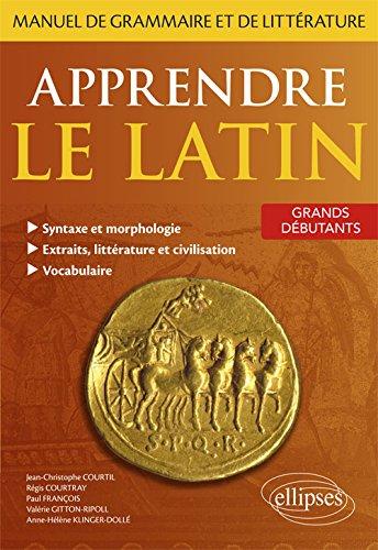 Apprendre le latin. Manuel de grammaire et de littérature. Grands débutants par Régis Courtray