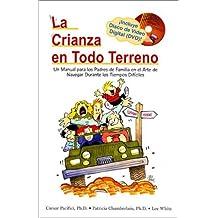 La Crianza en Todo Terreno: Un Manual Para los Padres de Familia en el Arte de Navegar Durante los Tiempos Dificies with DVD