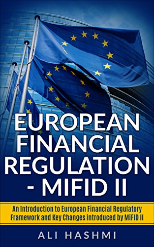 European Financial Regulation - MiFID II: An Introduction to European Financial Regulatory Framework and Key Changes introduced by MiFID II (English Edition)