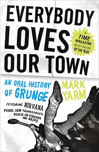 Everybody Loves Our Town: An Oral History of Grunge por Mark Yarm
