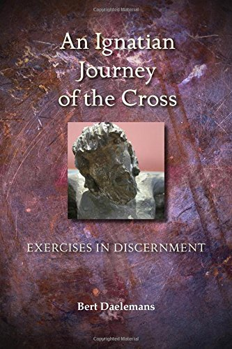 Ignatian Journey of the Cross: Exercises in Discernment