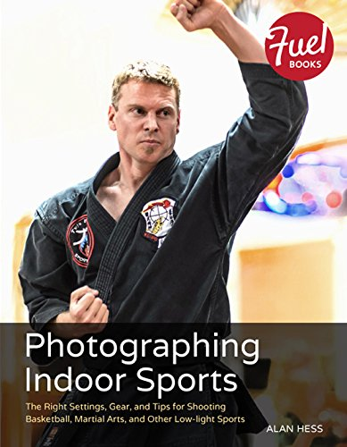 Photographing Indoor Sports: The Right Settings, Gear, and Tips for Shooting Basketball, Martial Arts, and Other Low-light Sports (Fuel) (English Edition)