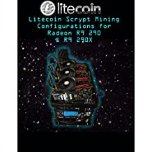 Litecoin Scrypt Mining Configurations for Radeon R9 290 & R9 290X (English Edition)
