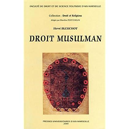 Droit musulman: Tome 1: Histoire. Tome 2: Fondements, culte, droit public et mixte (Droit et religions)