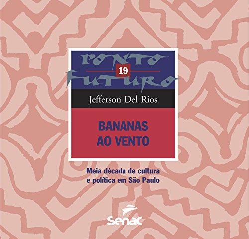 Bananas ao vento: Meia década de cultura e política em São Paulo (Ponto Futuro) (Portuguese Edition) por Jefferson Del Rios