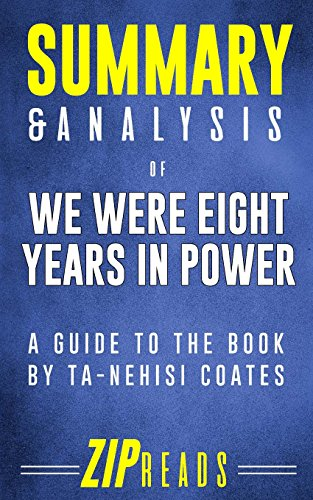 Summary & Analysis of We Were Eight Years in Power: An American Tragedy | A Guide to the Book by Ta-Nehisi Coates