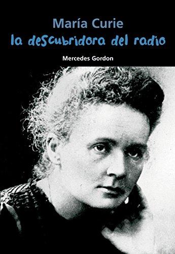 María Curie. La descubridora del radio (Biografía joven) por Mercedes Gordon Pérez